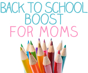 Back to School Boost for Moms!